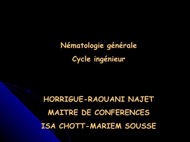 Nématologie générale Cycle ingénieur HORRIGUE-RAOUANI NAJET MAITRE DE CONFERENCES ISA CHOTT-MARIEM SOUSSE