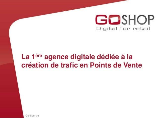 La 1ère agence digitale dédiée à lacréation de trafic en Points de Vente Confidentiel