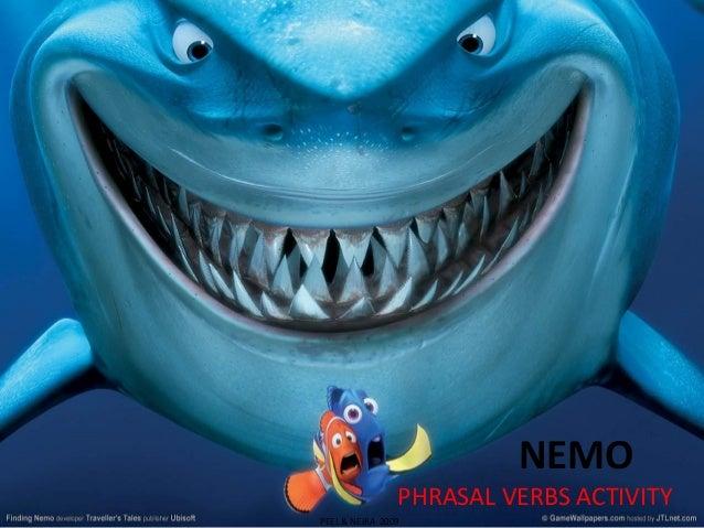 NEMO                PHRASAL VERBS ACTIVITYPEEL & NEIRA 2009