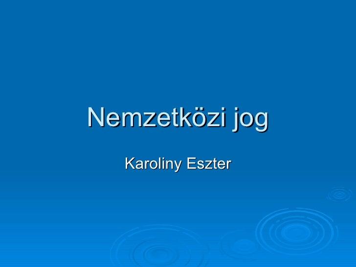 Nemzetközi jog  Karoliny Eszter