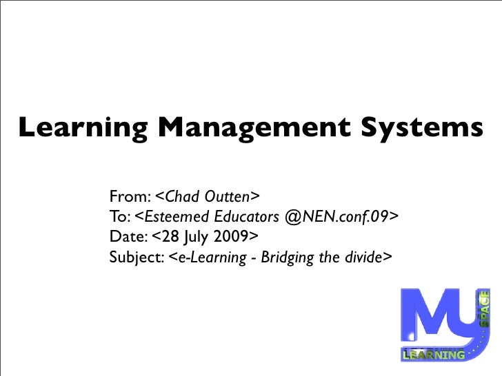 Learning Management Systems       From: <Chad Outten>      To: <Esteemed Educators @NEN.conf.09>      Date: <28 July 2009>...