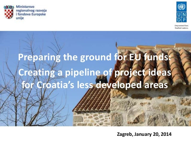 Preparing the ground for EU funds: Creating a pipeline of project ideas for Croatia's less developed areas  Zagreb, Januar...