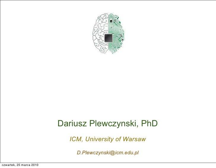 Dariusz Plewczynski, PhD                             ICM, University of Warsaw                                D.Plewczynsk...