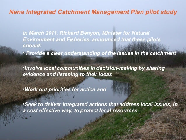 Nene Integrated Catchment Management Plan pilot study In March 2011, Richard Benyon, Minister for Natural Environment and ...