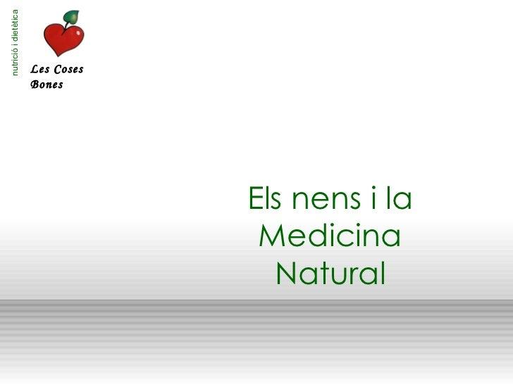 nutrició i dietètica Les Coses Bones Els nens i la Medicina Natural
