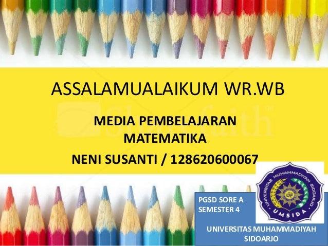 ASSALAMUALAIKUM WR.WB MEDIA PEMBELAJARAN MATEMATIKA NENI SUSANTI / 128620600067 PGSD SORE A SEMESTER 4 UNIVERSITAS MUHAMMA...