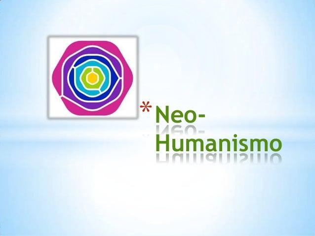 * Neo-  Humanismo