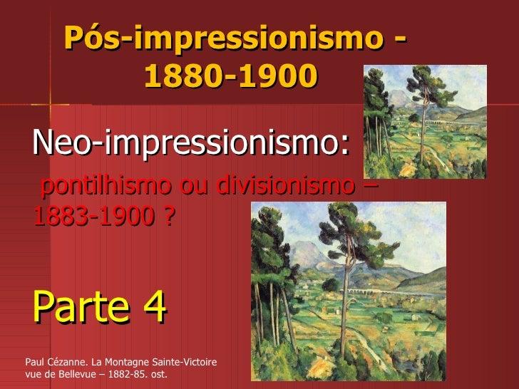Pós-impressionismo - 1880-1900  Neo-impressionismo: pontilhismo ou divisionismo – 1883-1900 ? Parte 4 Paul Cézanne. La Mon...