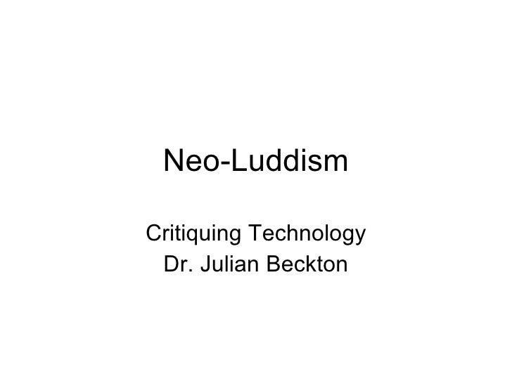 Neo-Luddism Critiquing Technology Dr. Julian Beckton