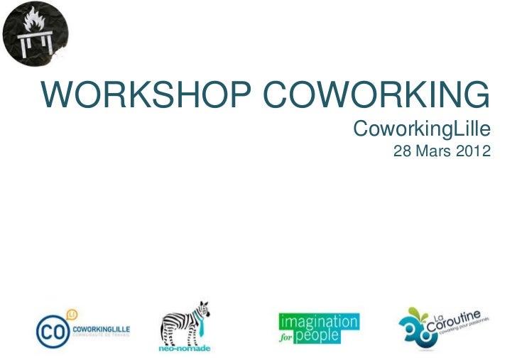 WORKSHOP COWORKING            CoworkingLille                28 Mars 2012