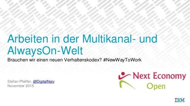 Brauchen wir einen neuen Verhaltenskodex? #NewWayToWork Stefan Pfeiffer, @DigitalNaiv November 2015 Arbeiten in der Multik...