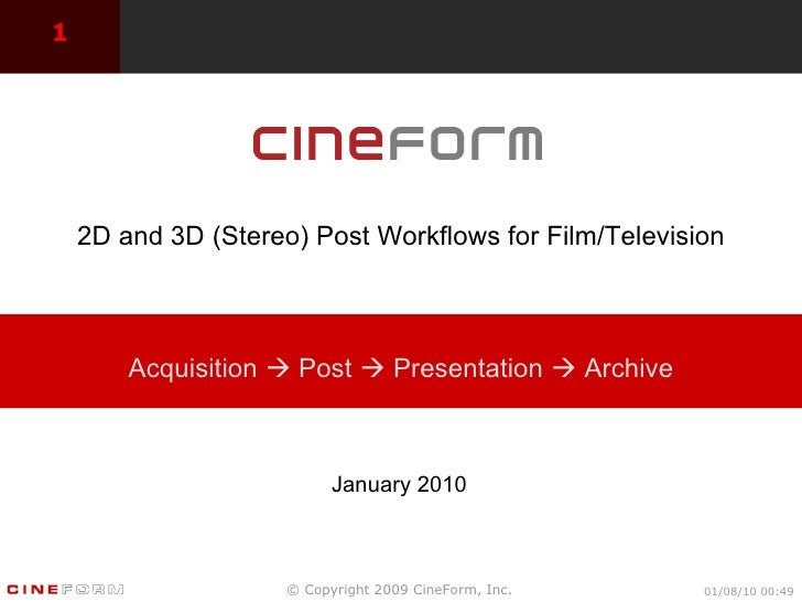 <ul><li>January 2010 </li></ul>Acquisition    Post    Presentation    Archive 2D and 3D (Stereo) Post Workflows for Fil...