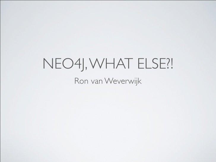 NEO4J, WHAT ELSE?!    Ron van Weverwijk