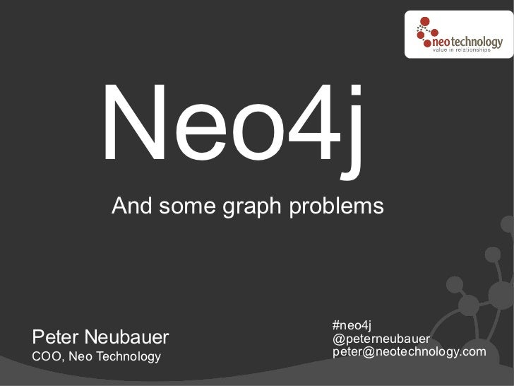 Neo4j            And some graph problems                                 #neo4j Peter Neubauer               @peterneubaue...