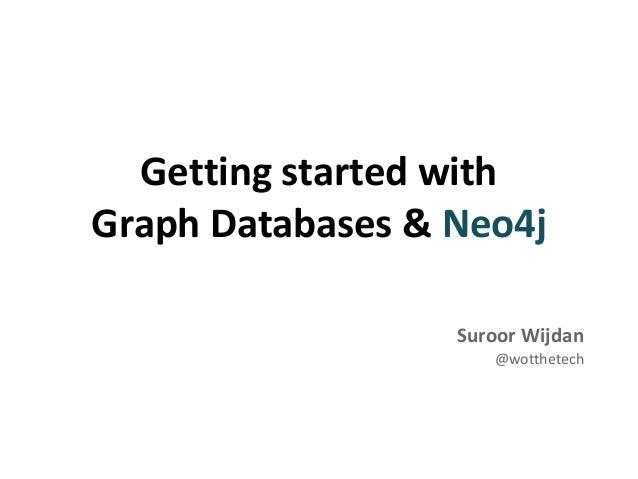 Getting started with Graph Databases & Neo4j Suroor Wijdan @wotthetech