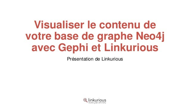 Visualiser le contenu devotre base de graphe Neo4j avec Gephi et Linkurious       Présentation de Linkurious