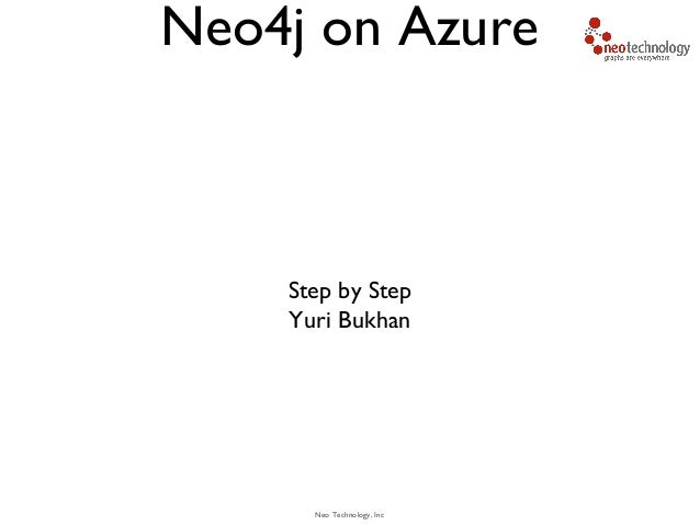 Neo Technology, IncNeo4j on AzureStep by StepYuri Bukhan