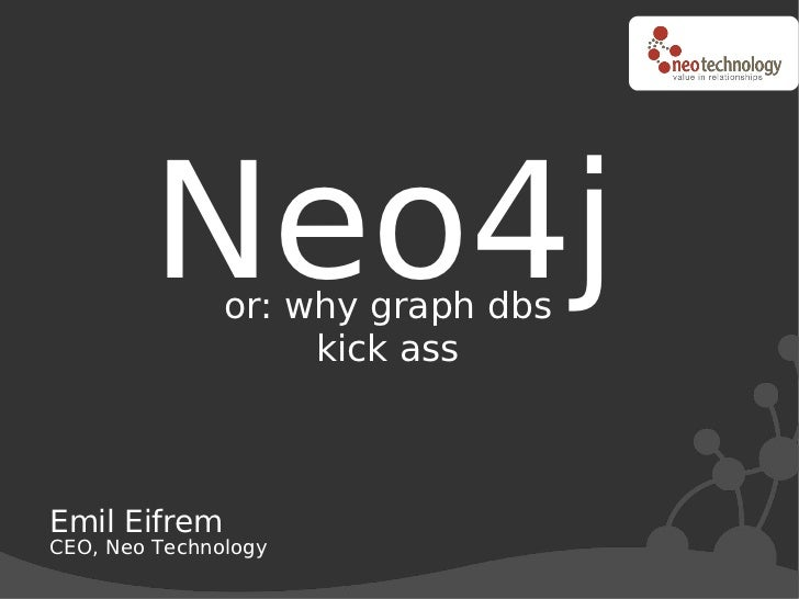 Neo4j  or: why graph dbs                     kick ass    Emil Eifrem CEO, Neo Technology