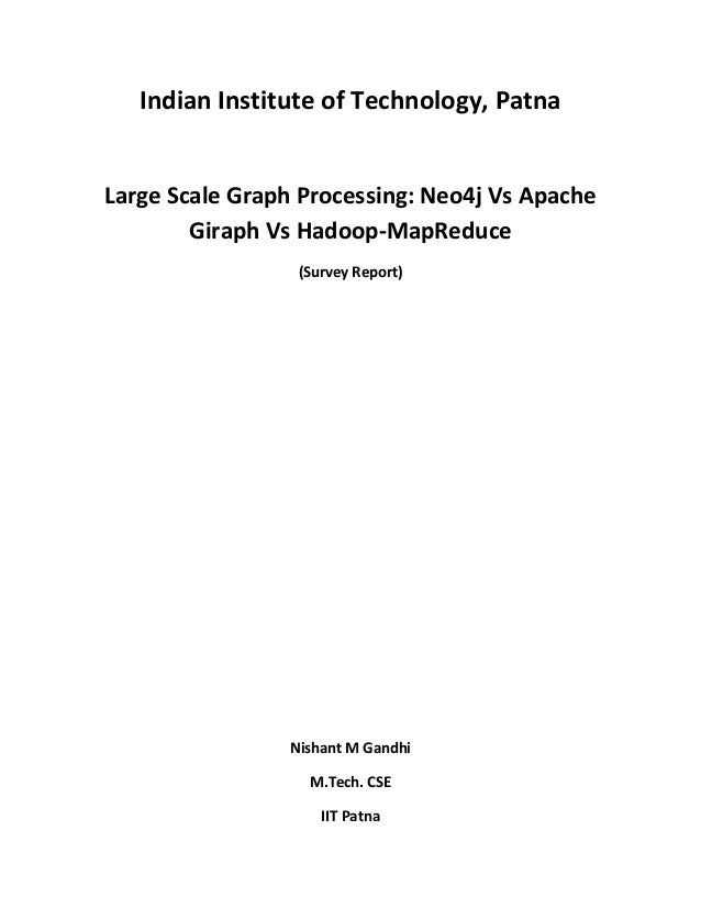Indian Institute of Technology, Patna Large Scale Graph Processing: Neo4j Vs Apache Giraph Vs Hadoop-MapReduce (Survey Rep...
