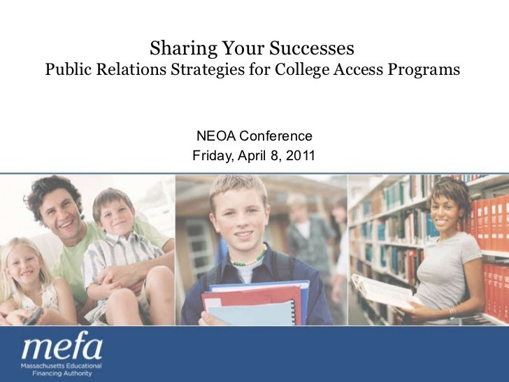 Sharing Your Successes  Public Relations Strategies for College Access Programs  NEOA Conference Friday, April 8, 2011