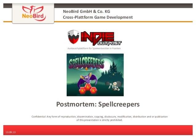 NeoBird GmbH & Co. KG Cross-Plattform Game Development  Postmortem: Spellcreepers Confidential: Any form of reproduction, ...