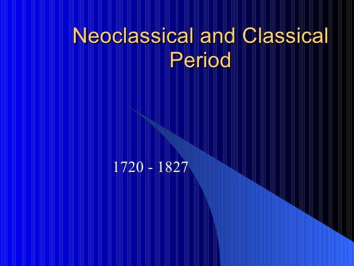Neoclassical and Classical Period 1720 - 1827