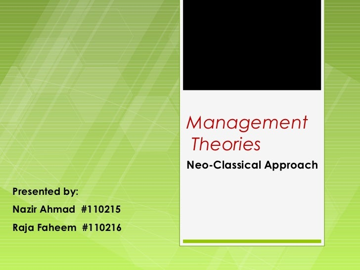 Management                      Theories                      Neo-Classical ApproachPresented by:Nazir Ahmad #110215Raja F...