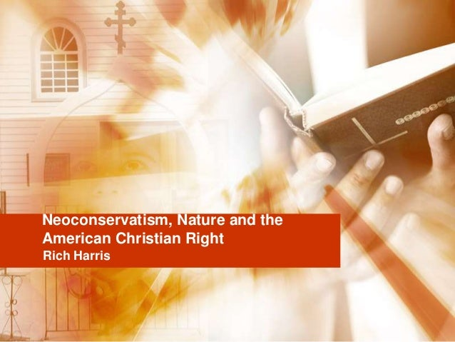 Neoconservatism, Nature and theAmerican Christian RightRich Harris