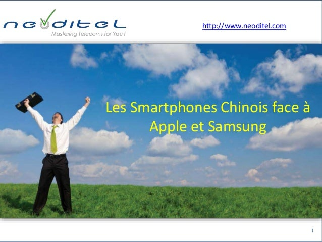 1 Les Smartphones Chinois face à Apple et Samsung http://www.neoditel.com