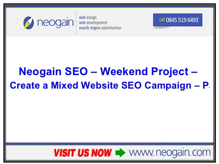 <ul><li>Neogain SEO – Weekend Project –  </li></ul><ul><li>Create a Mixed Website SEO Campaign – Part 1 </li></ul>