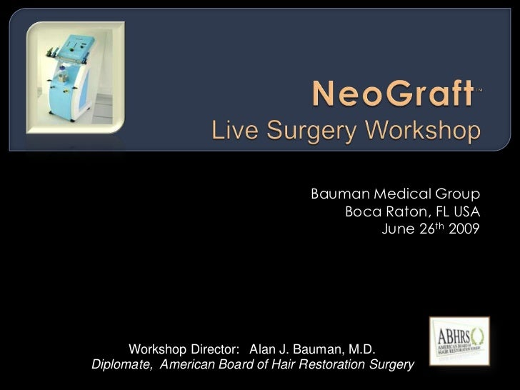 NeoGraft™Live Surgery Workshop<br />Bauman Medical Group<br />Boca Raton, FL USA<br />June 26th 2009 <br />Workshop Direct...