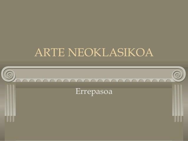 ARTE NEOKLASIKOA Errepasoa