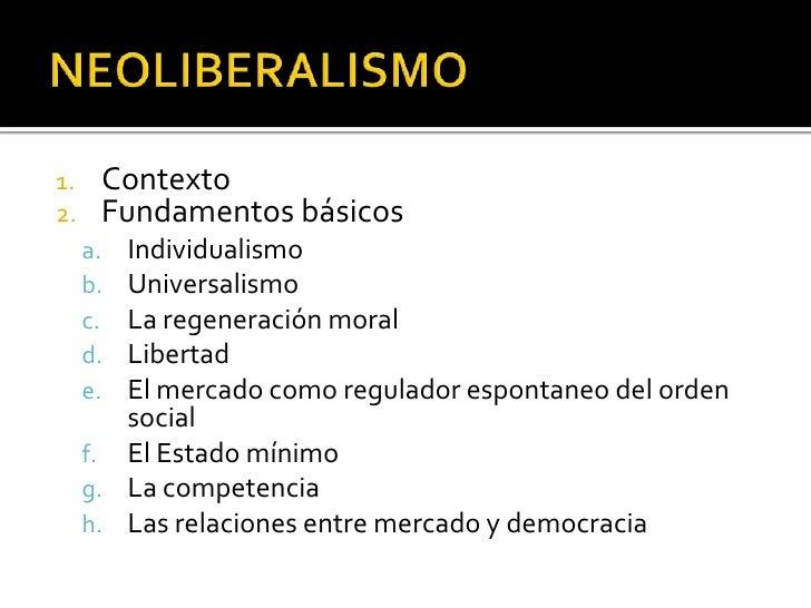 NEOLIBERALISMO<br />Contexto<br />Fundamentos básicos<br />Individualismo<br />Universalismo<br />La regeneración moral<br...