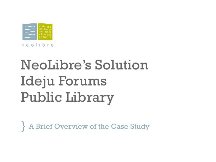 NeoLibre's Solution Ideju Forums Public Library } A Brief Overview of the Case Study