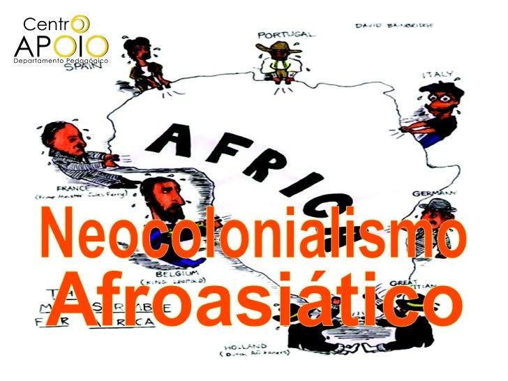 Neocolonialismo Afroasiático Antes de começar a aula, vamos refletirum pouco sobre o assunto...  O que você sabe sobre neo...