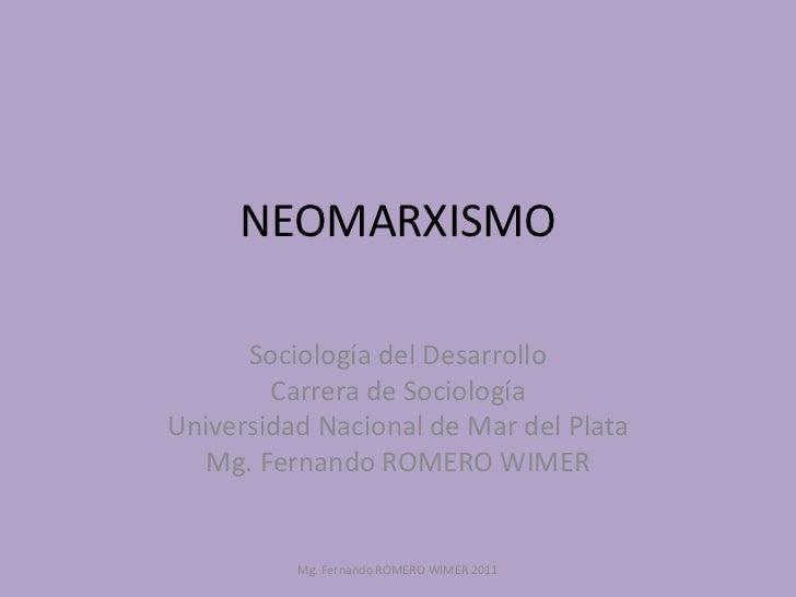 NEOMARXISMO      Sociología del Desarrollo        Carrera de SociologíaUniversidad Nacional de Mar del Plata   Mg. Fernand...