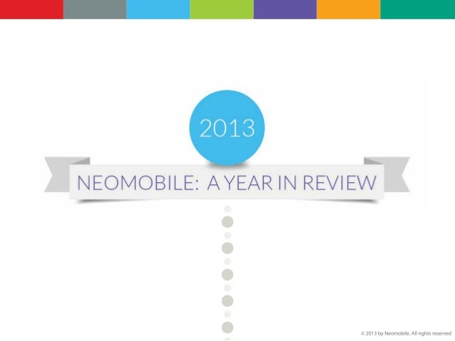 2013 NEOMOBILE: A YEAR IN REVIEW JANUARY: - Neomobile is one of the Deloitte Technology Fast 500™; - 300 million Opera Min...