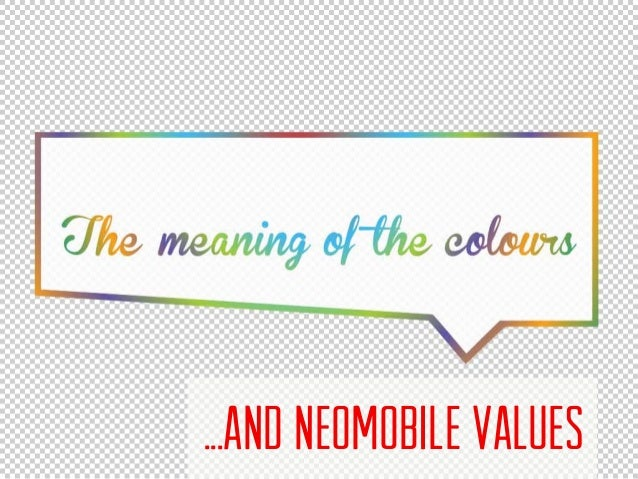 The meaning of the colours... and neomobile values...AND NEOMOBILE VALUES