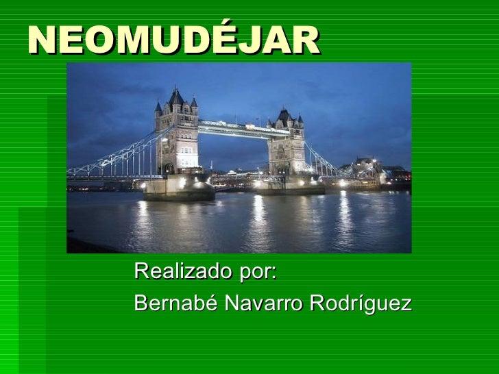 NEOMUDÉJAR Realizado por: Bernabé Navarro Rodríguez