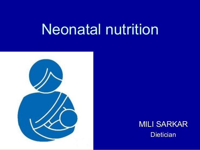 Neonatal nutrition              MILI SARKAR                Dietician