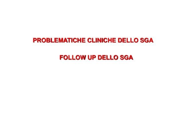PROBLEMATICHE CLINICHE DELLO SGA       FOLLOW UP DELLO SGA
