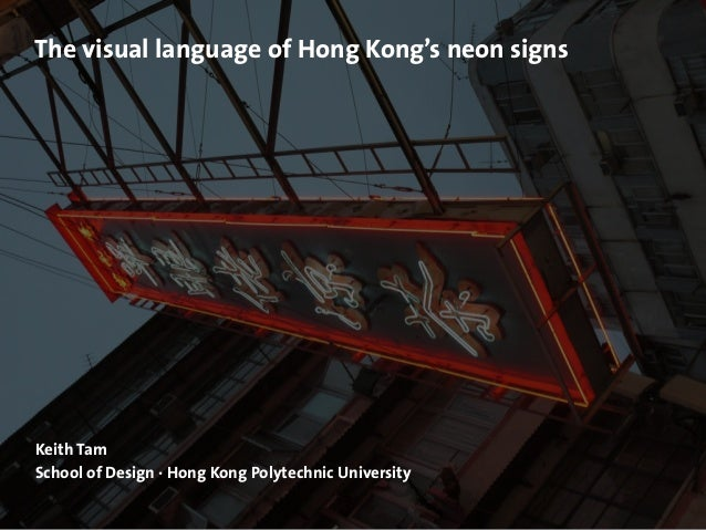 Keith Tam School of Design · Hong Kong Polytechnic University The visual language of Hong Kong's neon signs