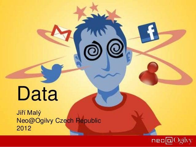 DataJiří MalýNeo@Ogilvy Czech Republic2012