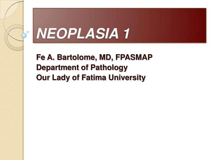 NEOPLASIA 1<br />Fe A. Bartolome, MD, FPASMAP<br />Department of Pathology<br />Our Lady of Fatima University<br />