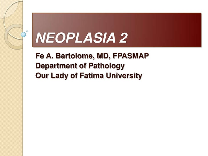 NEOPLASIA 2<br />Fe A. Bartolome, MD, FPASMAP<br />Department of Pathology<br />Our Lady of Fatima University<br />