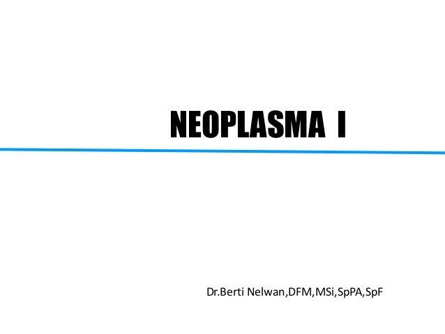 NEOPLASMA I  Dr.Berti Nelwan,DFM,MSi,SpPA,SpF