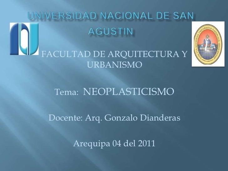 FACULTAD DE ARQUITECTURA Y       URBANISMO  Tema: NEOPLASTICISMO Docente: Arq. Gonzalo Dianderas      Arequipa 04 del 2011