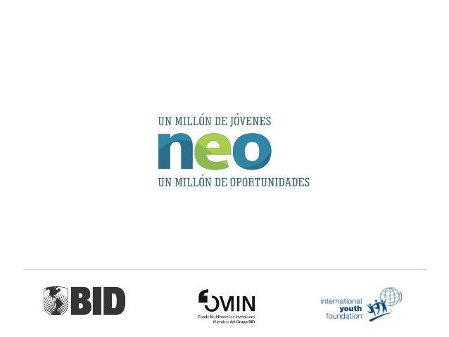 ¿Qué es NEO? NEO es una iniciativa con el objetivo de mejorar la calidad del capital humano y la empleabilidad de los jóve...