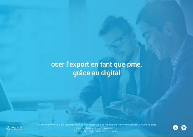 « Nous sommes là pour aider les PME et ETI françaises à se développer commercialement à moindre coût grâce au digital et à...