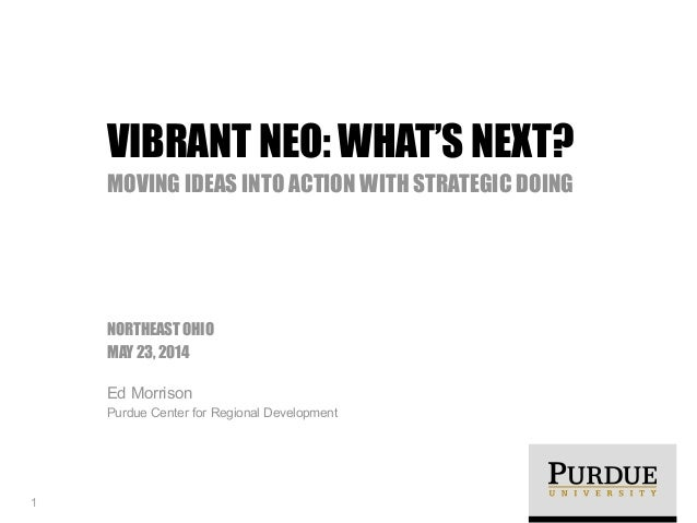 ! NORTHEAST OHIO MAY 23, 2014 Ed Morrison Purdue Center for Regional Development VIBRANT NEO: WHAT'S NEXT? MOVING IDEAS IN...